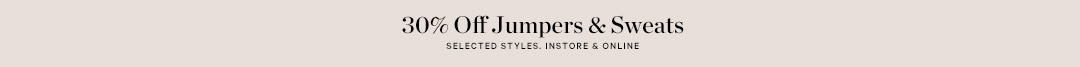 30% Off Jumpers & Sweats*