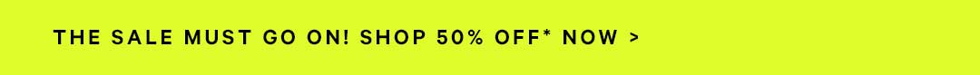 Sale Must Go! 50% Off
